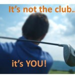 It's not the club... it's YOU!   (Lean = Vertical Integration = Better Product Cost Management Part 2)