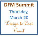 DFM Summit with Design-to-Cost Panel Thursday March 20!